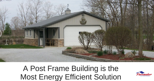 A Post Frame Building is the Most Energy Efficient Solution