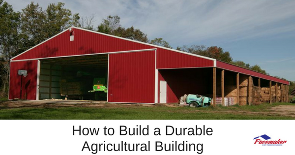 How to build a durable agricultural building for Durable sheds