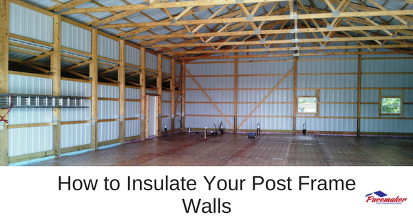 How To Insulate Your Post Frame Walls