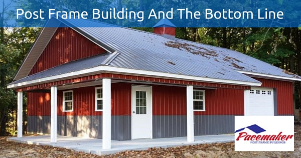 Building Post Frame Building : Post frame building and the bottom line
