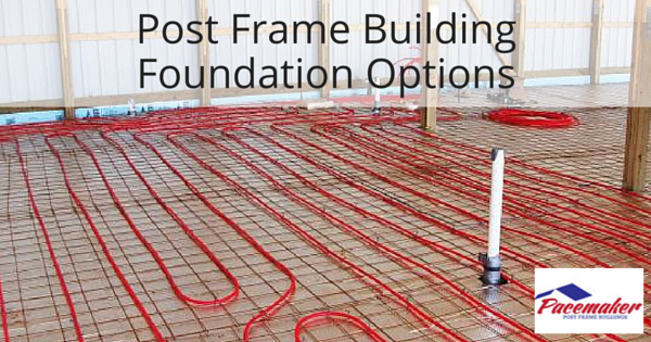Post frame building foundation options for House foundation options