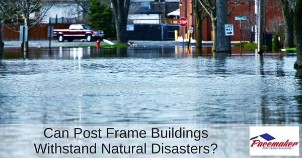 Can Post Frame Buildings Withstand Natural Disasters