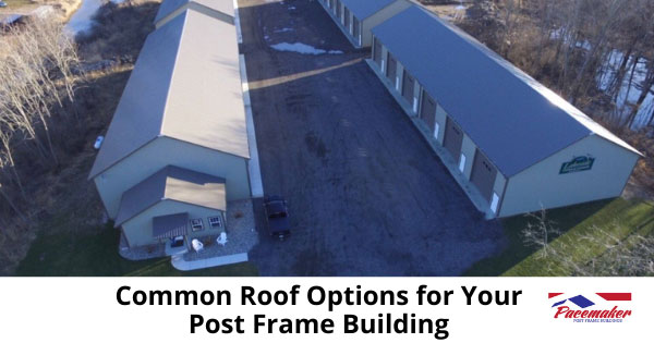 Common-Roof-Options-for-Your-Post-Frame-Building.