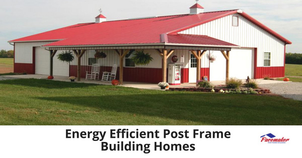 Pacemaker buildings post frame building specialists for Building an efficient home