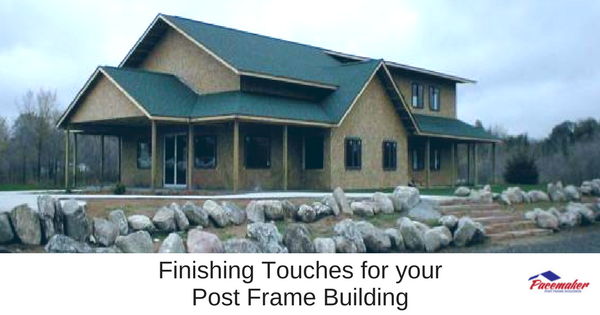 Finishing Touches for your Post Frame Building