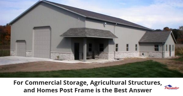 For-Commercial-Storage,-Agricultural-Structures,-and-Homes-Post-Frame-is-the-Best-Answer-315