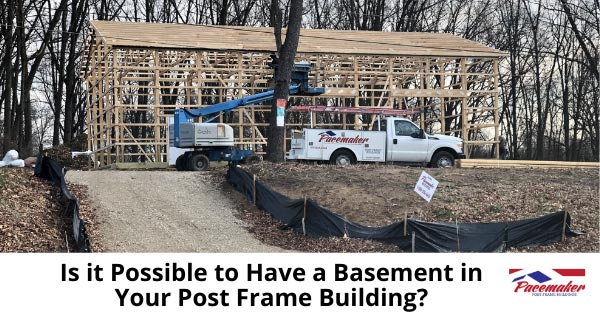 Is it Possible to Have a Basement-in Your Post Frame Building
