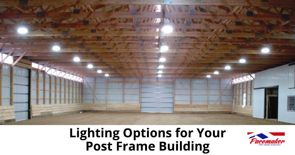Lighting options for your post frame building.