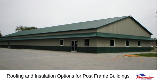 Roofing and Insulation Options for Post Frame Buildings