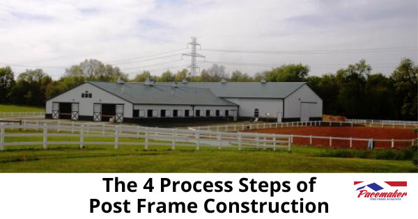 The-4-Process-Steps-of-Post-Frame-Construction of an Equestrian Center
