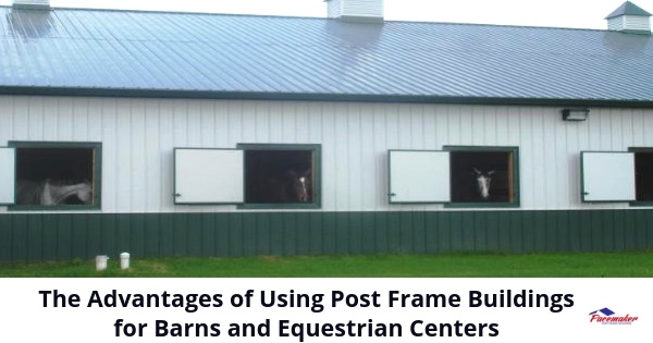 The-Advantages-of-Using-Post-Frame-Buildings-for-Barns-and-Equestrian-Centers-315
